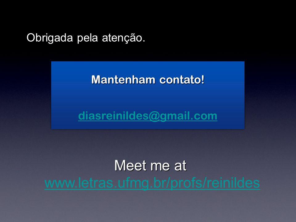 Mantenham contato! diasreinildes@gmail.com Obrigada pela atenção. Meet me at www.letras.ufmg.br/profs/reinildes