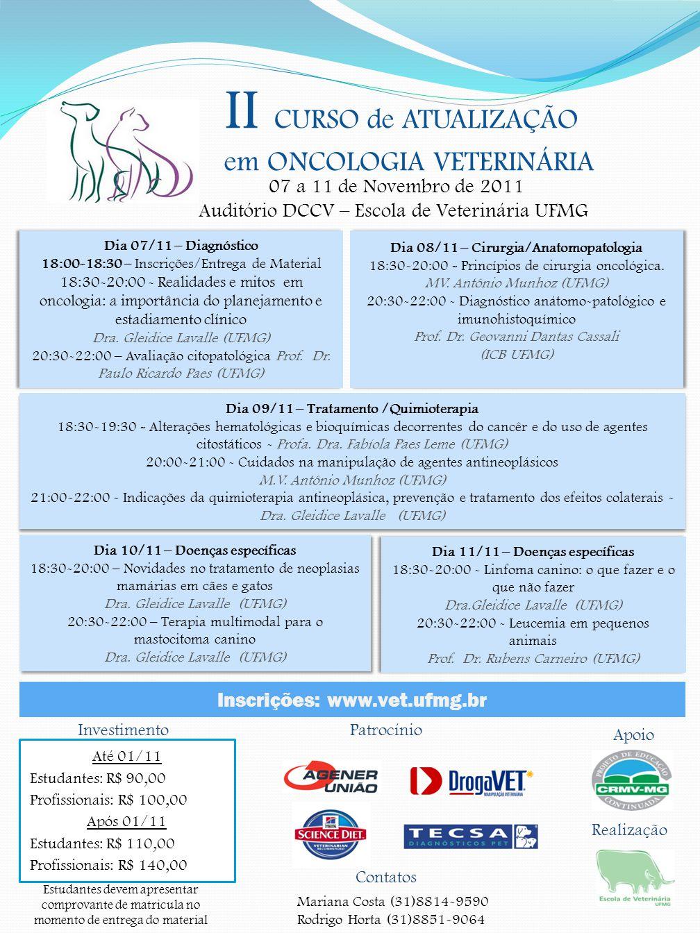 II CURSO de ATUALIZAÇÃO em ONCOLOGIA VETERINÁRIA 07 a 11 de Novembro de 2011 Auditório DCCV – Escola de Veterinária UFMG Dia 07/11 – Diagnóstico 18:00