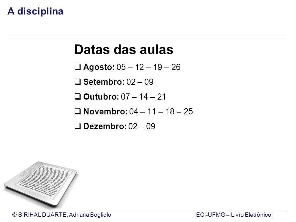 © SIRIHAL DUARTE, Adriana BoglioloECI-UFMG – Livro Eletrônico | Datas das aulas Agosto: 05 – 12 – 19 – 26 Setembro: 02 – 09 Outubro: 07 – 14 – 21 Nove