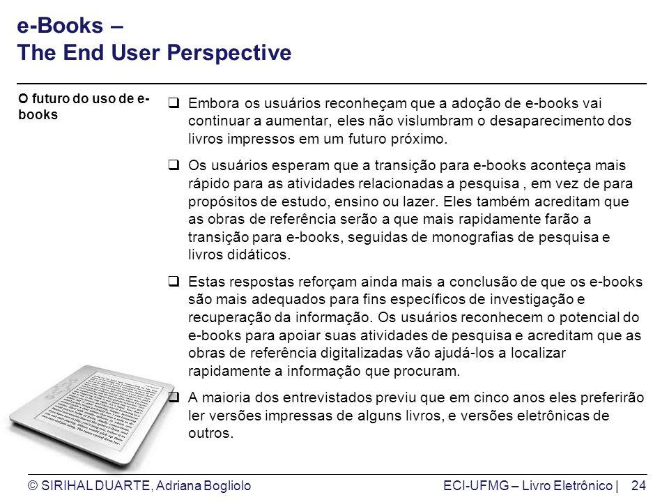 © SIRIHAL DUARTE, Adriana BoglioloECI-UFMG – Livro Eletrônico | e-Books – The End User Perspective Embora os usuários reconheçam que a adoção de e-books vai continuar a aumentar, eles não vislumbram o desaparecimento dos livros impressos em um futuro próximo.