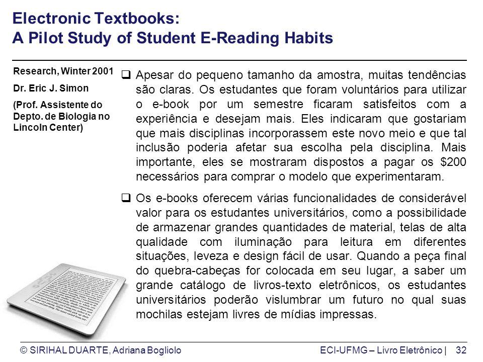 © SIRIHAL DUARTE, Adriana BoglioloECI-UFMG – Livro Eletrônico | Electronic Textbooks: A Pilot Study of Student E-Reading Habits Apesar do pequeno tamanho da amostra, muitas tendências são claras.