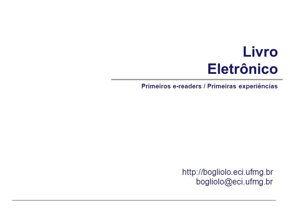 © SIRIHAL DUARTE, Adriana BoglioloECI-UFMG – Livro Eletrônico |1 Livro Eletrônico Primeiros e-readers / Primeiras experiências http://bogliolo.eci.ufmg.br bogliolo@eci.ufmg.br