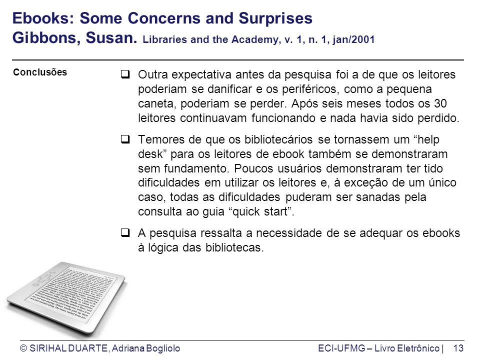 © SIRIHAL DUARTE, Adriana BoglioloECI-UFMG – Livro Eletrônico | Ebooks: Some Concerns and Surprises Gibbons, Susan. Libraries and the Academy, v. 1, n