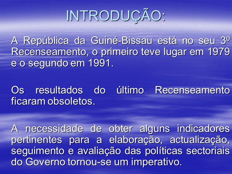 INTRODUÇÃO: A República da Guiné-Bissau está no seu 3 0 Recenseamento, o primeiro teve lugar em 1979 e o segundo em 1991. Os resultados do último Rece