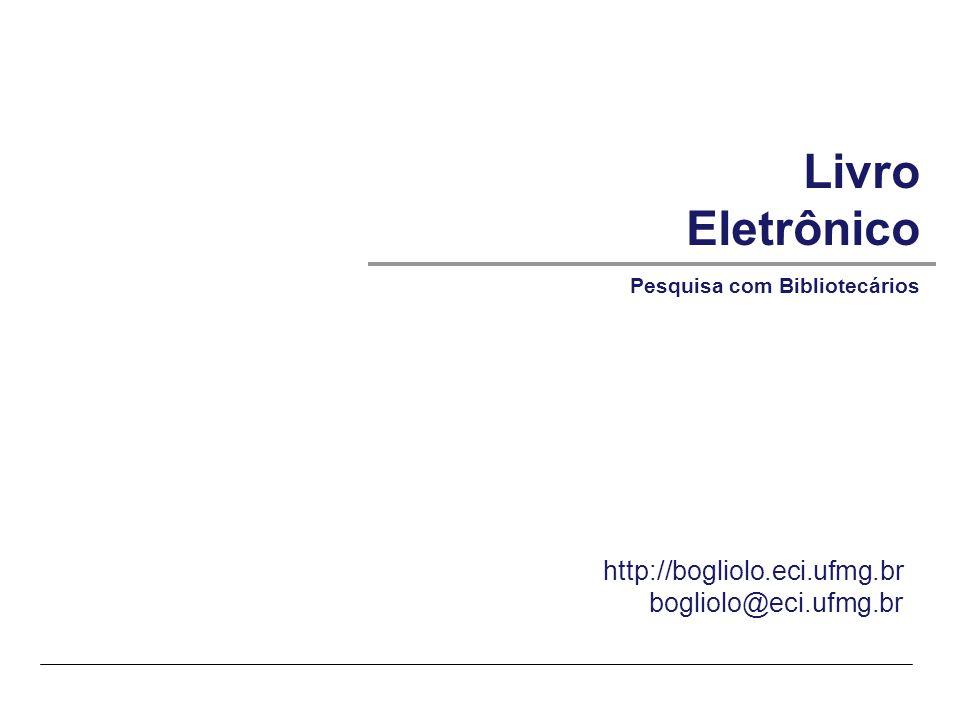 © SIRIHAL DUARTE, Adriana BoglioloECI-UFMG – Livro Eletrônico | Pesquisa de campo: bibliotecários Ebooks: Challenges and effects on the book chain – Gemma Towle - 2007 12 Pesquisa com bibliotecários: Resultados da Pesquisa