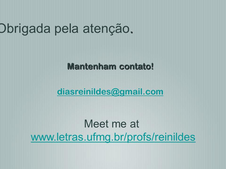 Mantenham contato! diasreinildes@gmail.com. Obrigada pela atenção. Meet me at www.letras.ufmg.br/profs/reinildes