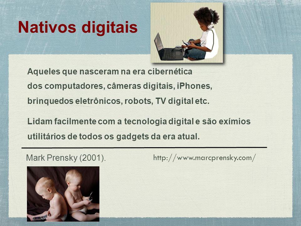 Aqueles que nasceram na era cibernética dos computadores, câmeras digitais, iPhones, brinquedos eletrônicos, robots, TV digital etc.