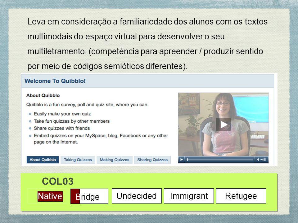Native Bridge UndecidedImmigrantRefugee COL03 Leva em consideração a familiariedade dos alunos com os textos multimodais do espaço virtual para desenvolver o seu multiletramento.