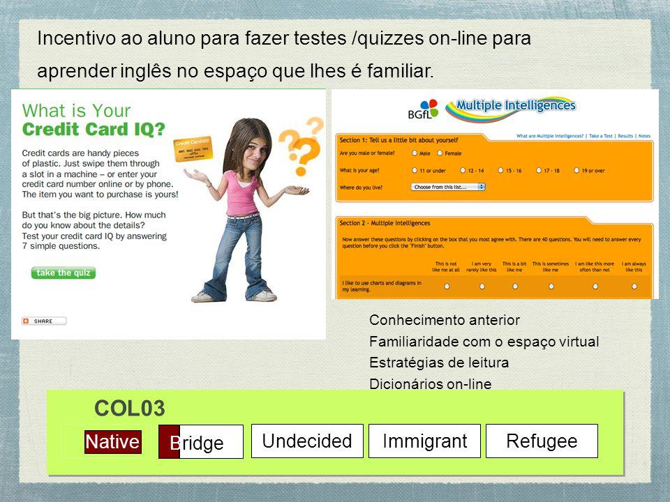 Native Bridge UndecidedImmigrantRefugee COL03 Incentivo ao aluno para fazer testes /quizzes on-line para aprender inglês no espaço que lhes é familiar.