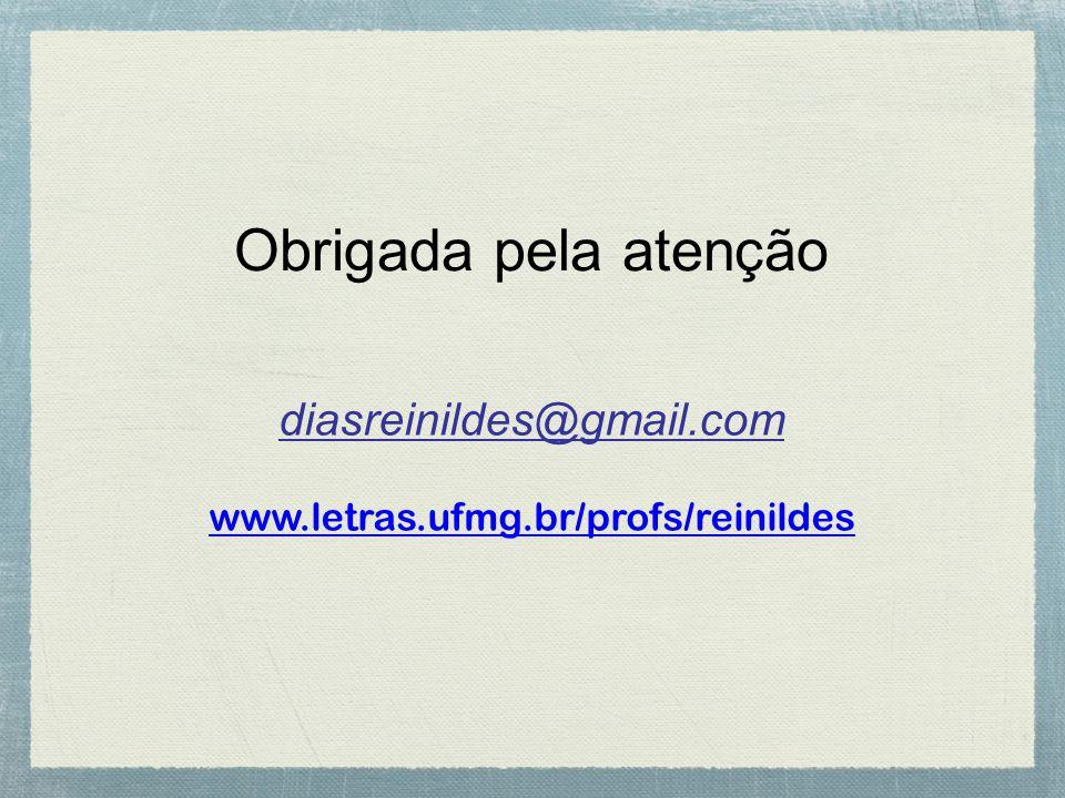 diasreinildes@gmail.com www.letras.ufmg.br/profs/reinildes Obrigada pela atenção