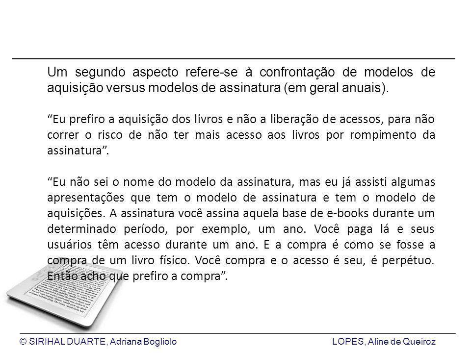 © SIRIHAL DUARTE, Adriana BoglioloLOPES, Aline de Queiroz Um segundo aspecto refere-se à confrontação de modelos de aquisição versus modelos de assinatura (em geral anuais).