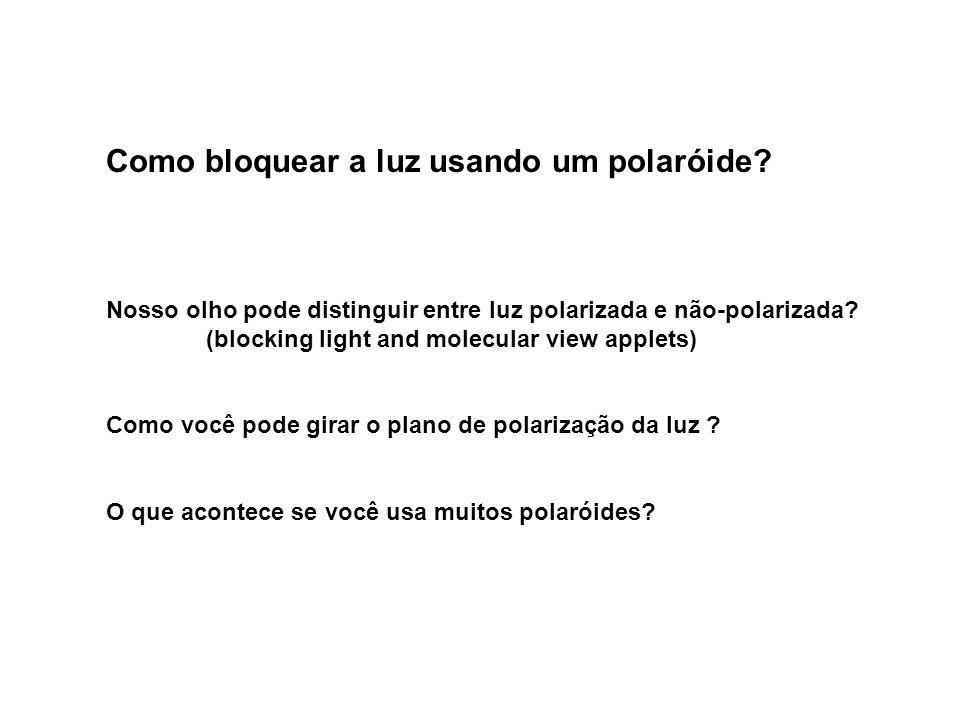 Como bloquear a luz usando um polaróide? Nosso olho pode distinguir entre luz polarizada e não-polarizada? (blocking light and molecular view applets)