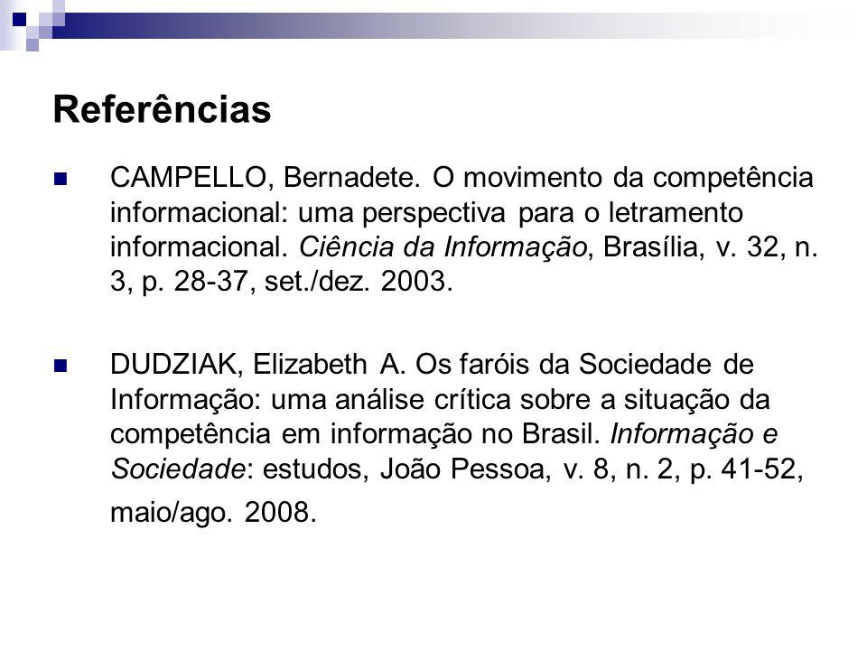 Referências CAMPELLO, Bernadete. O movimento da competência informacional: uma perspectiva para o letramento informacional. Ciência da Informação, Bra