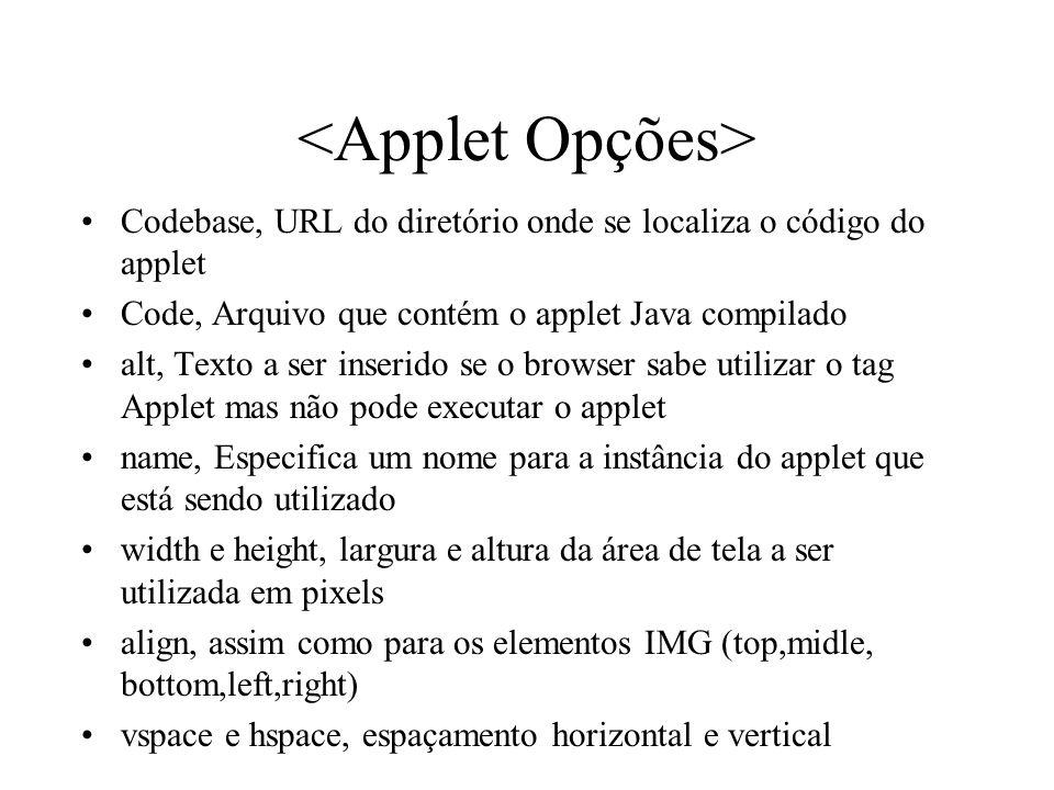 Codebase, URL do diretório onde se localiza o código do applet Code, Arquivo que contém o applet Java compilado alt, Texto a ser inserido se o browser