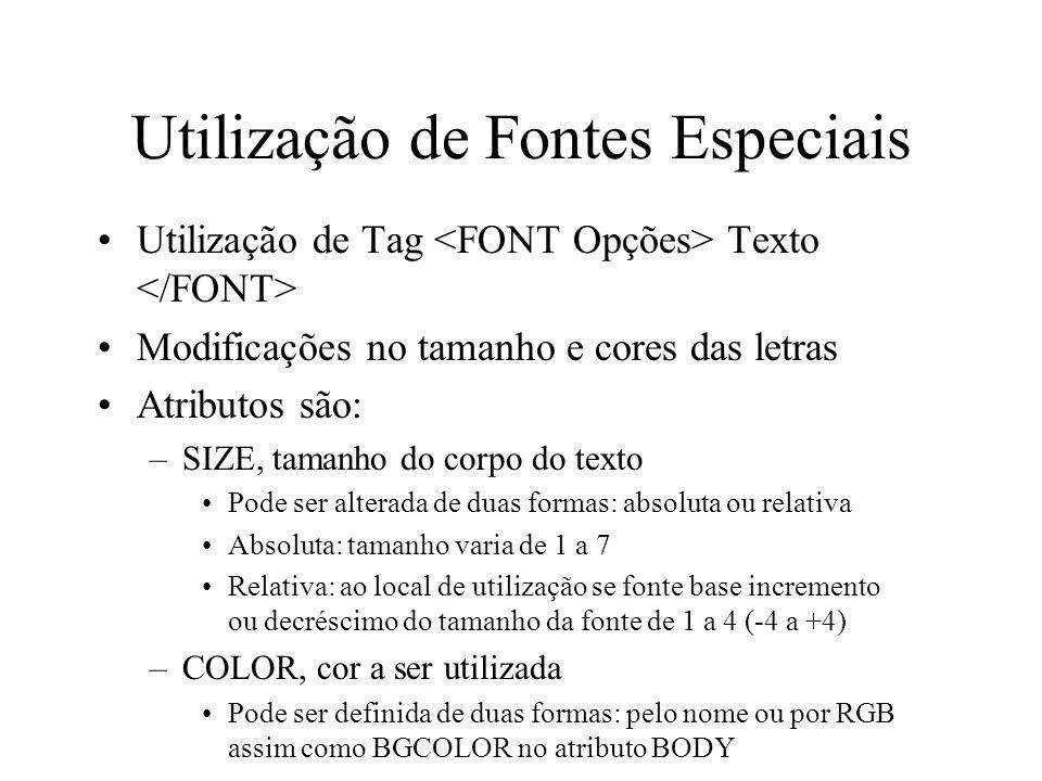Utilização de Fontes Especiais Utilização de Tag Texto Modificações no tamanho e cores das letras Atributos são: –SIZE, tamanho do corpo do texto Pode