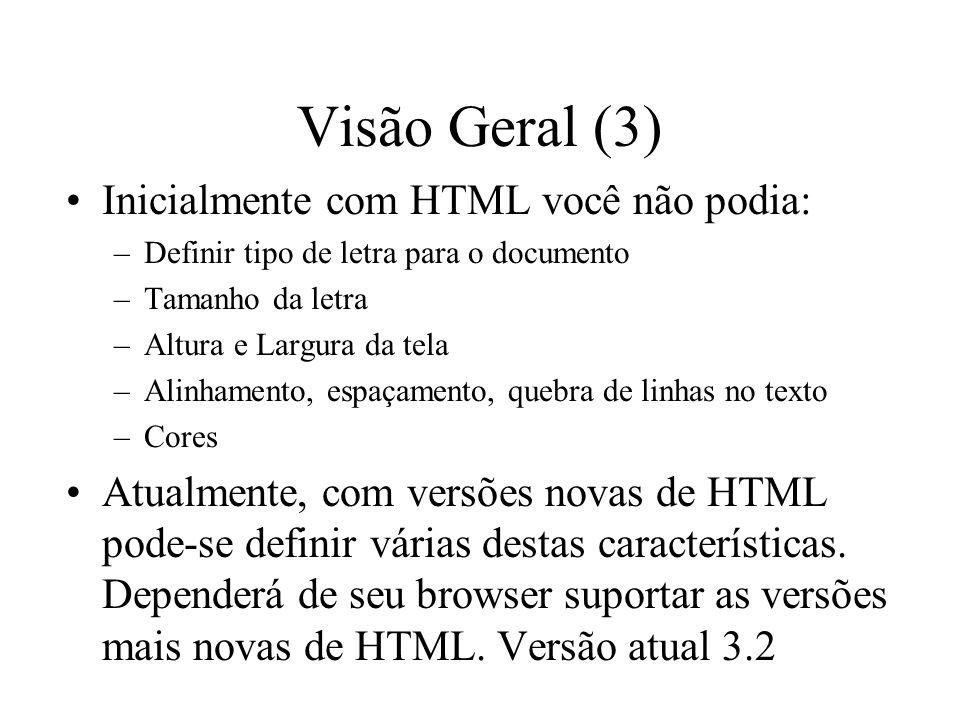 Visão Geral (3) Inicialmente com HTML você não podia: –Definir tipo de letra para o documento –Tamanho da letra –Altura e Largura da tela –Alinhamento