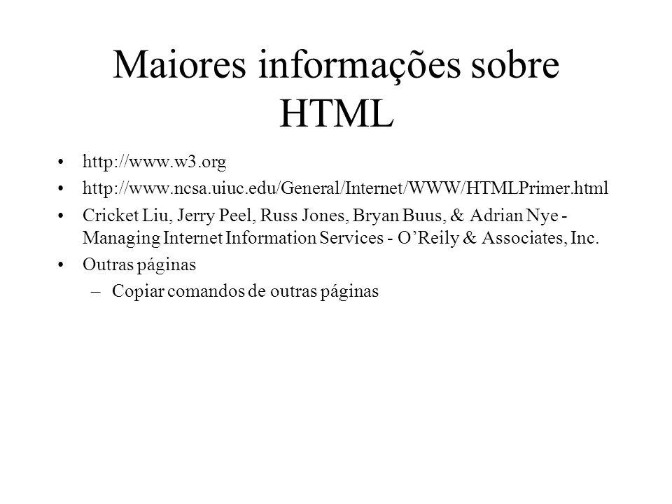 Maiores informações sobre HTML http://www.w3.org http://www.ncsa.uiuc.edu/General/Internet/WWW/HTMLPrimer.html Cricket Liu, Jerry Peel, Russ Jones, Br