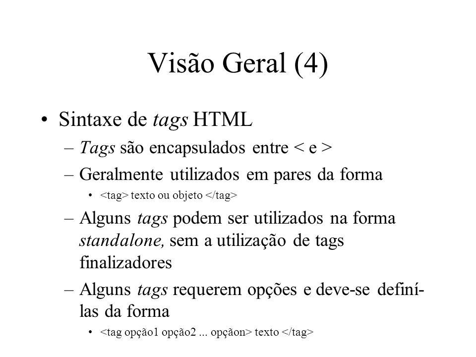 Visão Geral (4) Sintaxe de tags HTML –Tags são encapsulados entre –Geralmente utilizados em pares da forma texto ou objeto –Alguns tags podem ser util