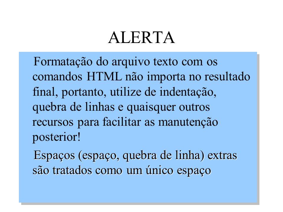 ALERTA Formatação do arquivo texto com os comandos HTML não importa no resultado final, portanto, utilize de indentação, quebra de linhas e quaisquer