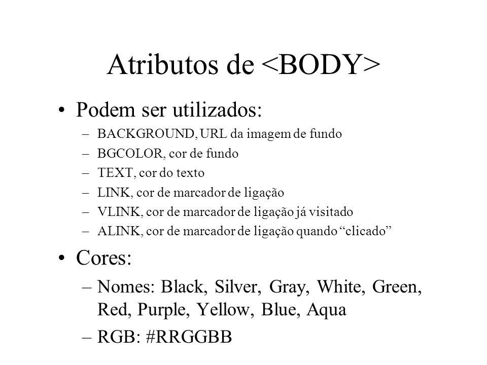 Atributos de Podem ser utilizados: –BACKGROUND, URL da imagem de fundo –BGCOLOR, cor de fundo –TEXT, cor do texto –LINK, cor de marcador de ligação –V