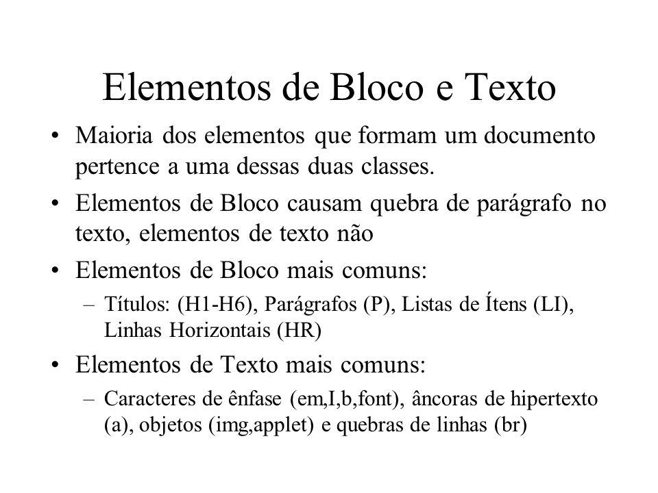 Elementos de Bloco e Texto Maioria dos elementos que formam um documento pertence a uma dessas duas classes. Elementos de Bloco causam quebra de parág