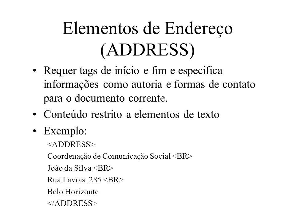 Elementos de Endereço (ADDRESS) Requer tags de início e fim e especifica informações como autoria e formas de contato para o documento corrente. Conte