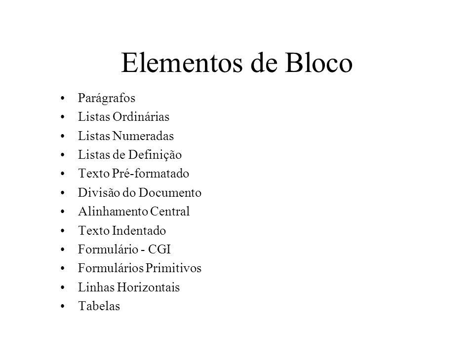 Elementos de Bloco Parágrafos Listas Ordinárias Listas Numeradas Listas de Definição Texto Pré-formatado Divisão do Documento Alinhamento Central Text