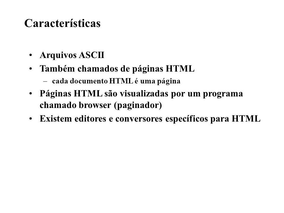 Características Arquivos ASCII Também chamados de páginas HTML –cada documento HTML é uma página Páginas HTML são visualizadas por um programa chamado