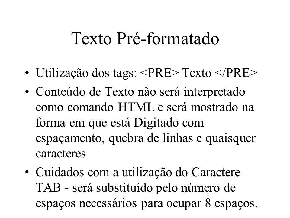 Texto Pré-formatado Utilização dos tags: Texto Conteúdo de Texto não será interpretado como comando HTML e será mostrado na forma em que está Digitado