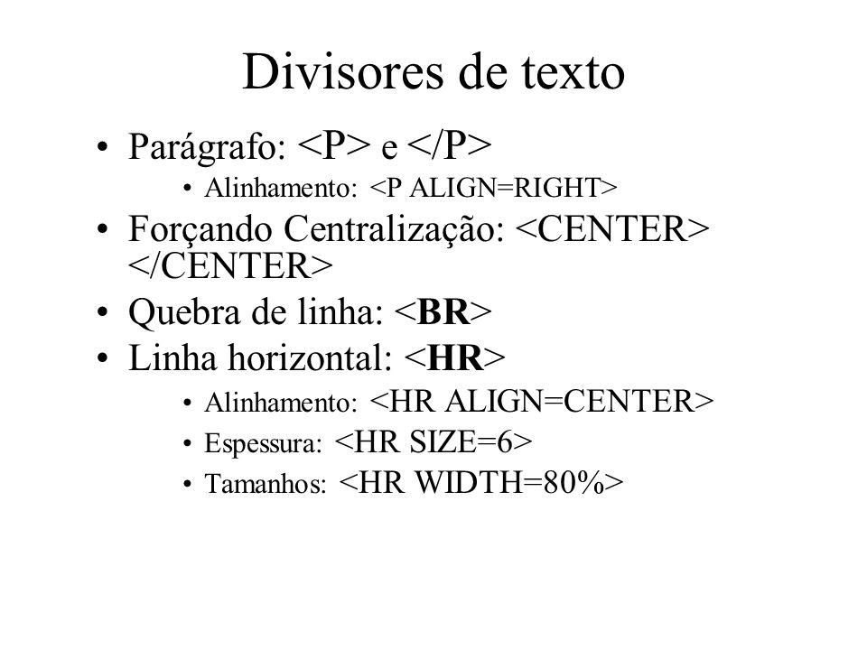 Divisores de texto Parágrafo: e Alinhamento: Forçando Centralização: Quebra de linha: Linha horizontal: Alinhamento: Espessura: Tamanhos: