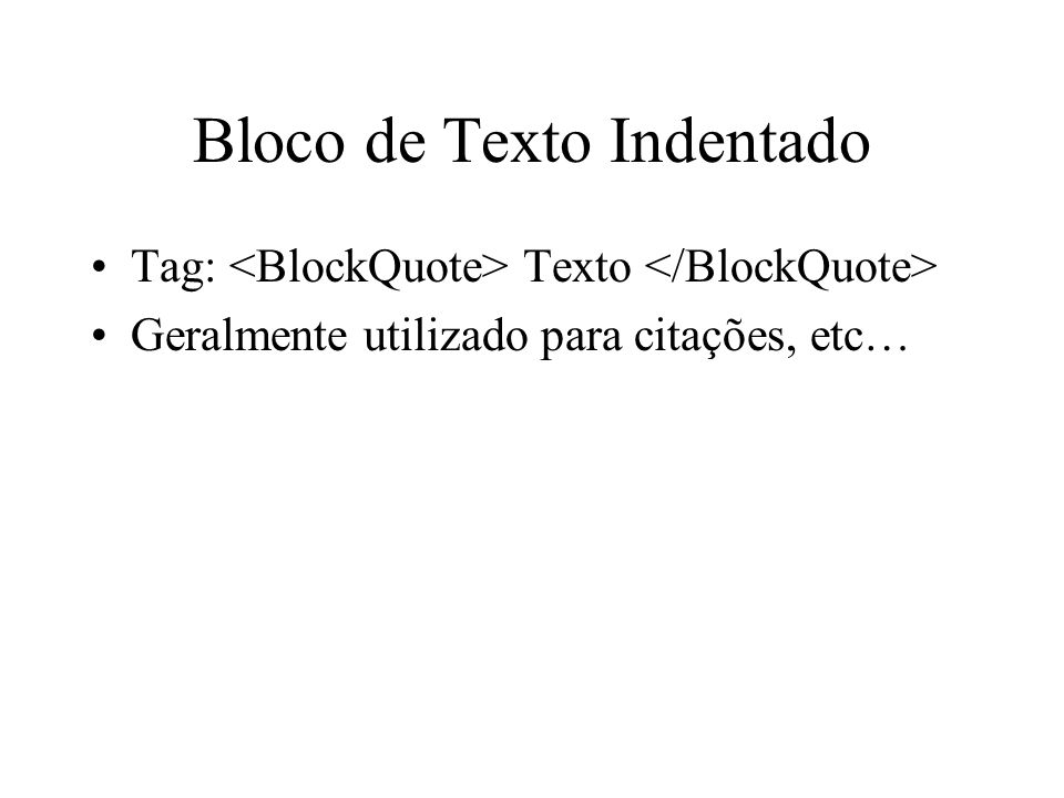 Bloco de Texto Indentado Tag: Texto Geralmente utilizado para citações, etc…