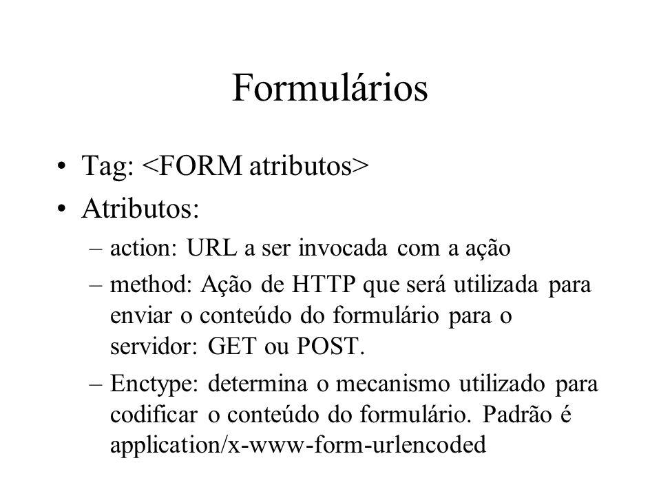 Formulários Tag: Atributos: –action: URL a ser invocada com a ação –method: Ação de HTTP que será utilizada para enviar o conteúdo do formulário para