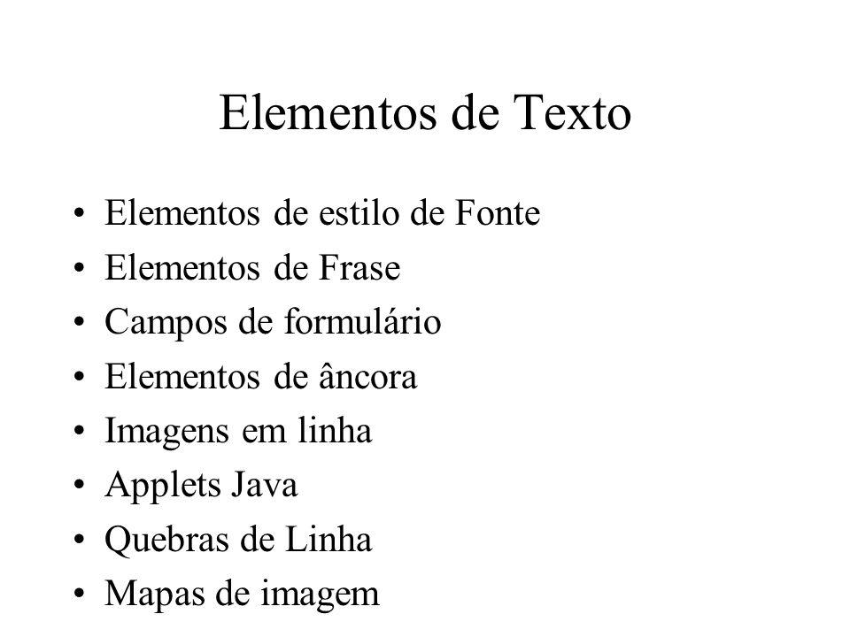 Elementos de Texto Elementos de estilo de Fonte Elementos de Frase Campos de formulário Elementos de âncora Imagens em linha Applets Java Quebras de L
