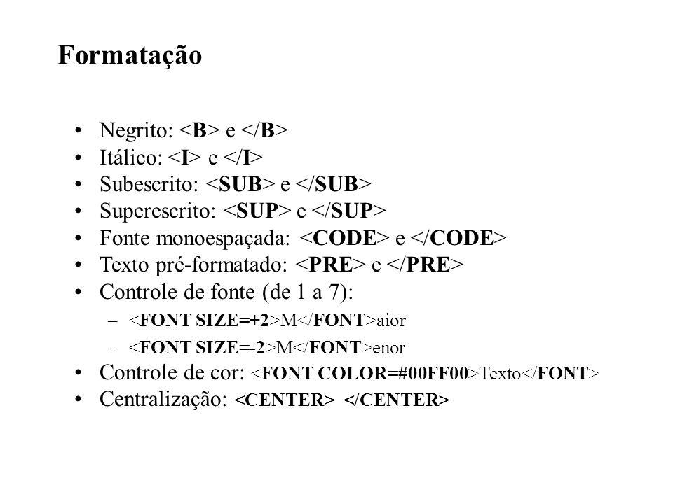 Formatação Negrito: e Itálico: e Subescrito: e Superescrito: e Fonte monoespaçada: e Texto pré-formatado: e Controle de fonte (de 1 a 7): – M aior – M