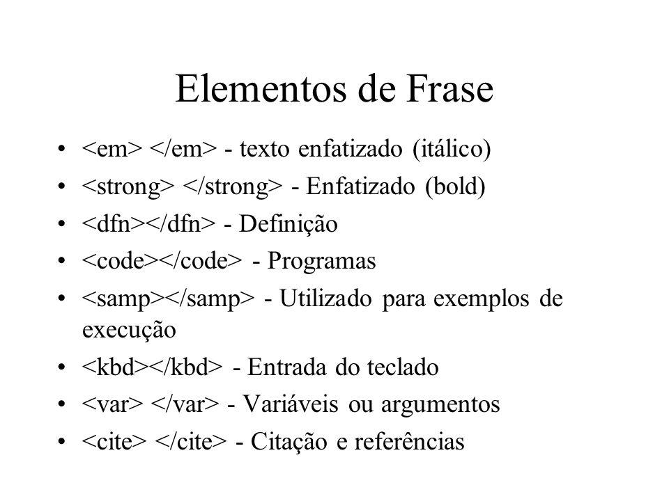 Elementos de Frase - texto enfatizado (itálico) - Enfatizado (bold) - Definição - Programas - Utilizado para exemplos de execução - Entrada do teclado