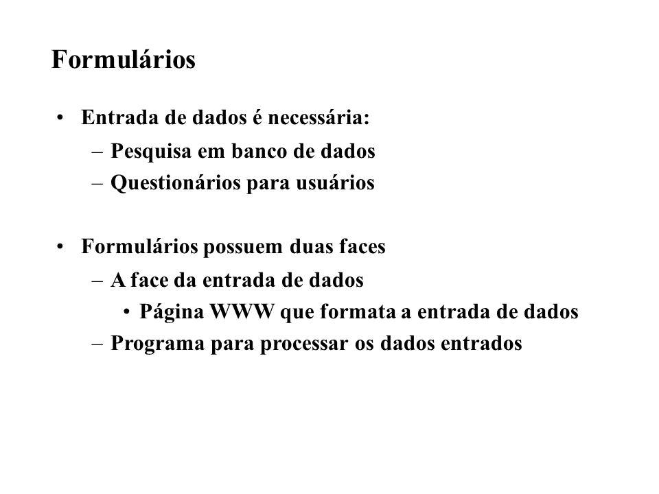 Formulários Entrada de dados é necessária: –Pesquisa em banco de dados –Questionários para usuários Formulários possuem duas faces –A face da entrada