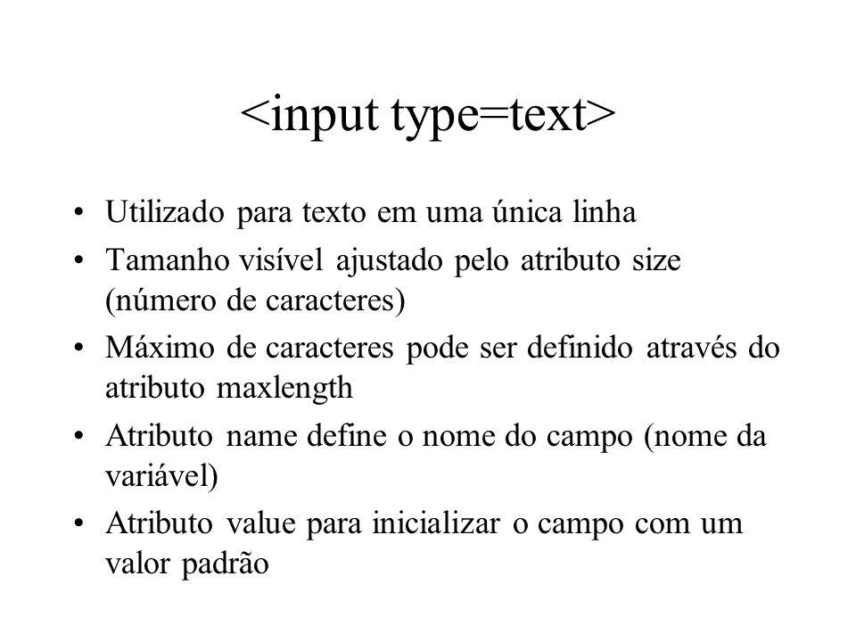 Utilizado para texto em uma única linha Tamanho visível ajustado pelo atributo size (número de caracteres) Máximo de caracteres pode ser definido atra
