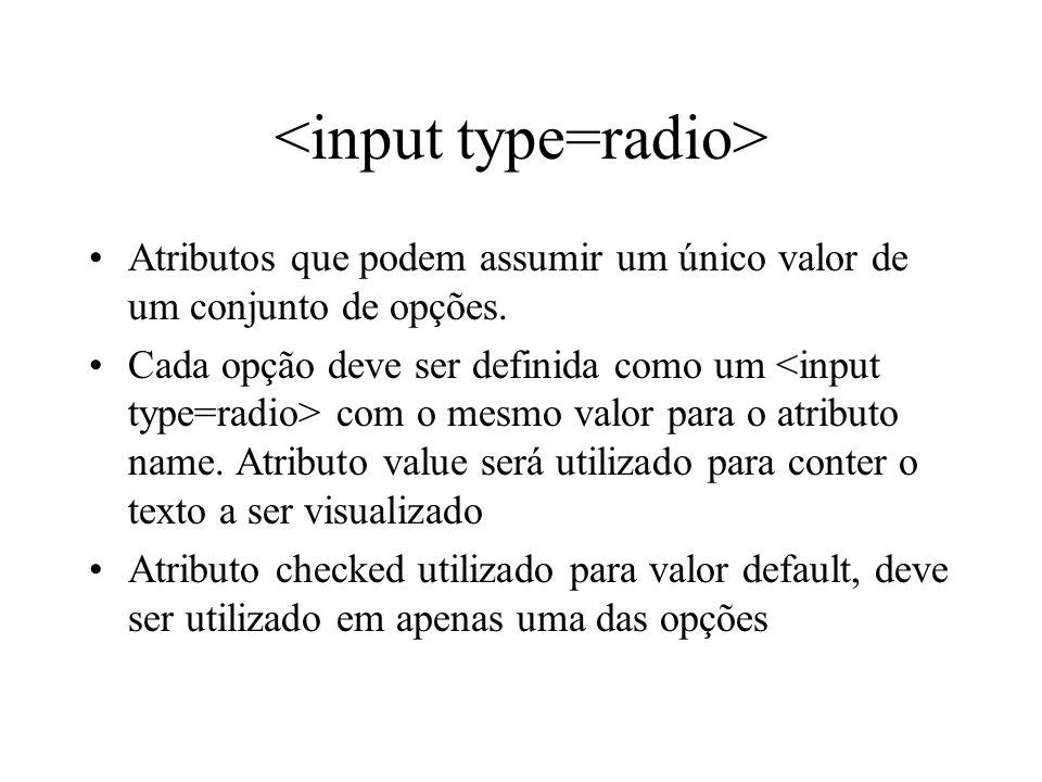 Atributos que podem assumir um único valor de um conjunto de opções. Cada opção deve ser definida como um com o mesmo valor para o atributo name. Atri