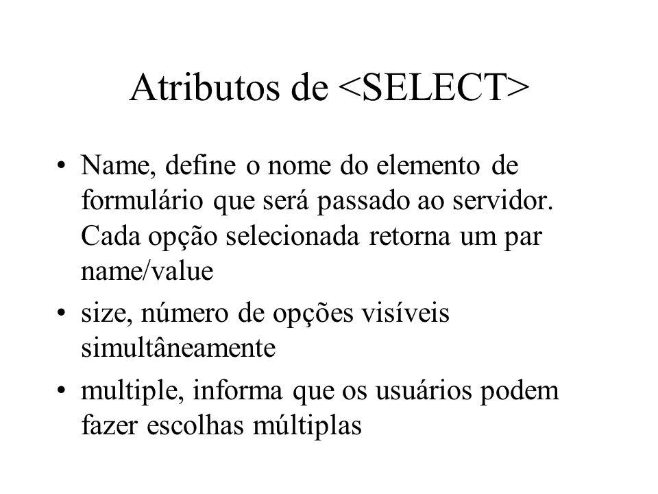 Atributos de Name, define o nome do elemento de formulário que será passado ao servidor. Cada opção selecionada retorna um par name/value size, número