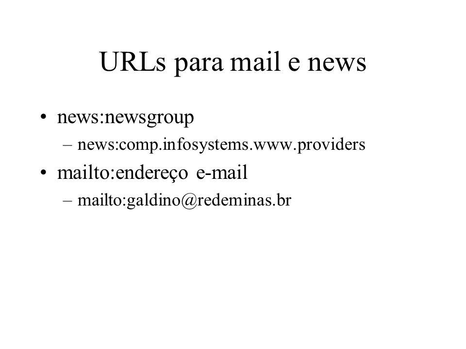 URLs para mail e news news:newsgroup –news:comp.infosystems.www.providers mailto:endereço e-mail –mailto:galdino@redeminas.br