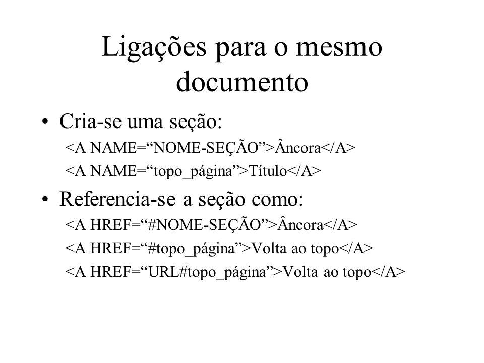 Ligações para o mesmo documento Cria-se uma seção: Âncora Título Referencia-se a seção como: Âncora Volta ao topo