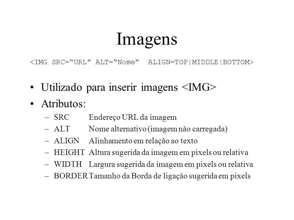 Imagens Utilizado para inserir imagens Atributos: –SRCEndereço URL da imagem –ALTNome alternativo (imagem não carregada) –ALIGNAlinhamento em relação