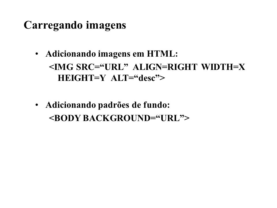 Carregando imagens Adicionando imagens em HTML: Adicionando padrões de fundo: