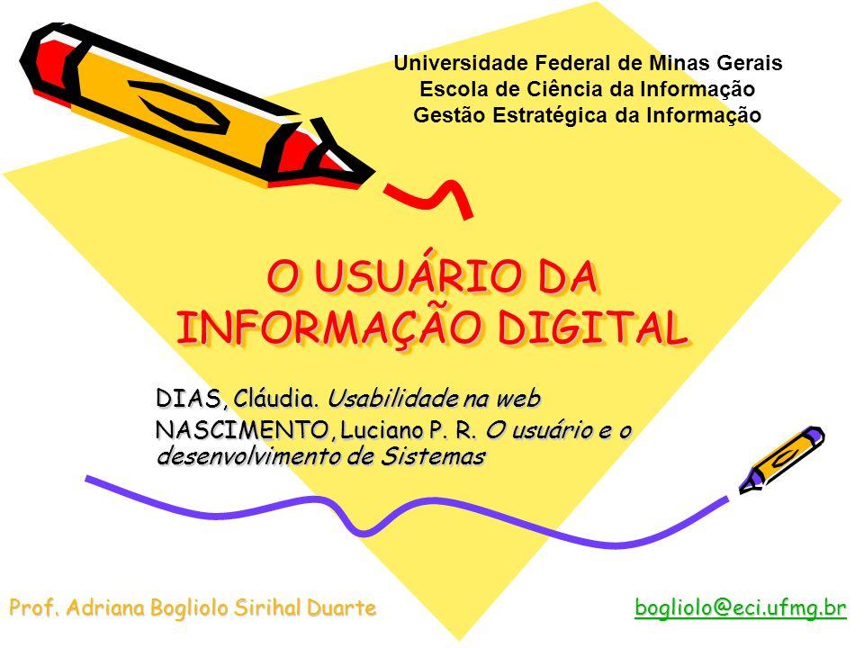 O USUÁRIO DA INFORMAÇÃO DIGITAL DIAS, Cláudia. Usabilidade na web NASCIMENTO, Luciano P. R. O usuário e o desenvolvimento de Sistemas Universidade Fed