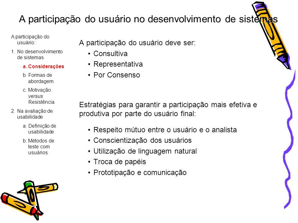 emas A participação do usuário no desenvolvimento de sistemas A participação do usuário deve ser: Consultiva Representativa Por Consenso Estratégias p