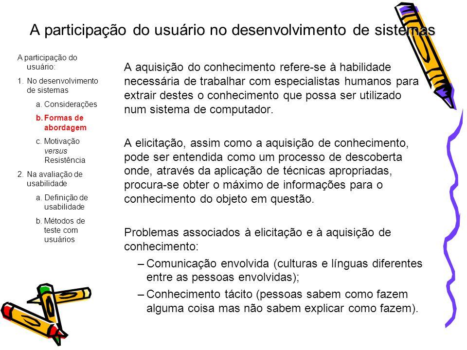 emas A participação do usuário no desenvolvimento de sistemas A aquisição do conhecimento refere-se à habilidade necessária de trabalhar com especiali