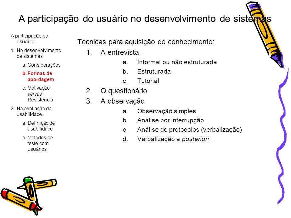 emas A participação do usuário no desenvolvimento de sistemas Técnicas para aquisição do conhecimento: 1.A entrevista a.Informal ou não estruturada b.
