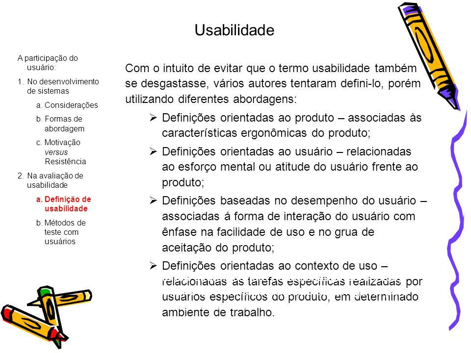 Usabilidade Com o intuito de evitar que o termo usabilidade também se desgastasse, vários autores tentaram defini-lo, porém utilizando diferentes abor