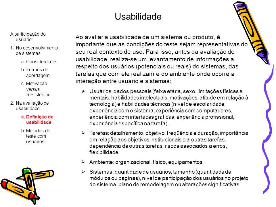 Usabilidade A participação do usuário: 1.No desenvolvimento de sistemas a.Considerações b.Formas de abordagem c.Motivação versus Resistência 2.Na aval