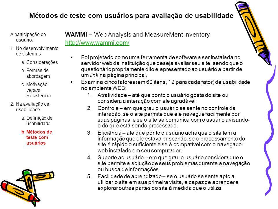 Métodos de teste com usuários para avaliação de usabilidade A participação do usuário: 1.No desenvolvimento de sistemas a.Considerações b.Formas de ab